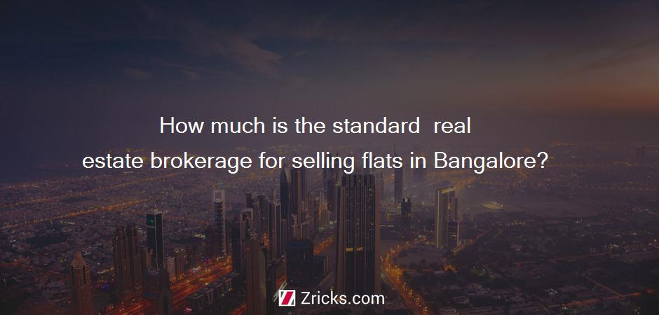 How much is the standard  real estate brokerage for selling flats in Bangalore?