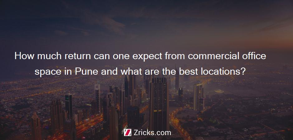 How much return can one expect from commercial office space in Pune and what are the best locations?