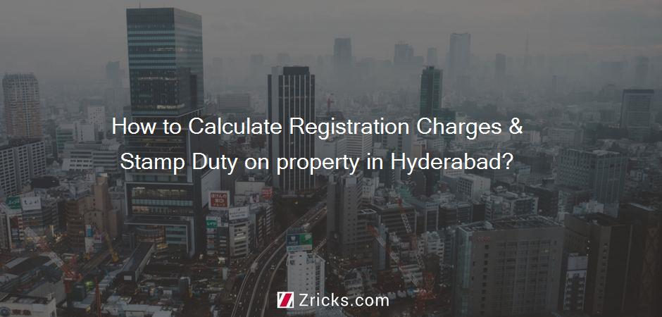 How to Calculate Registration Charges & Stamp Duty on property in Hyderabad?