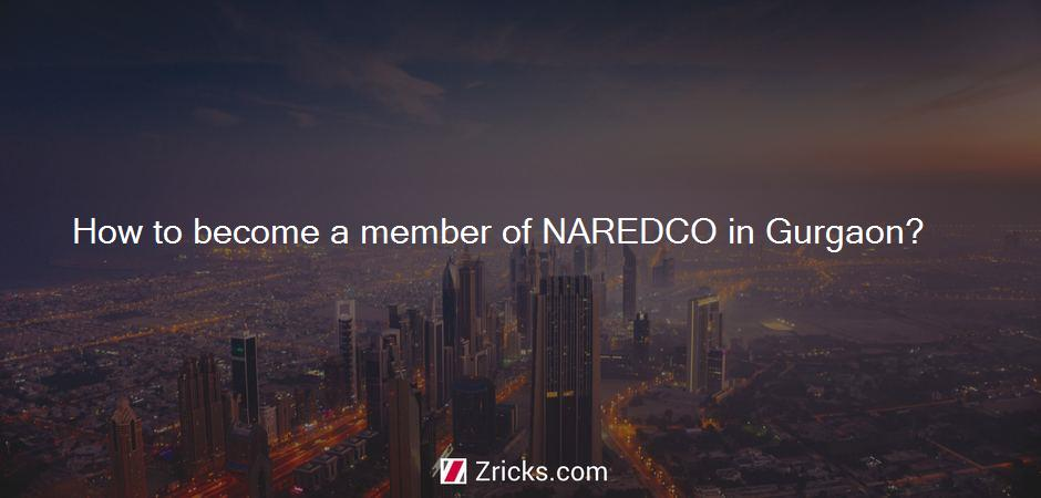 How to become a member of NAREDCO in Gurgaon?
