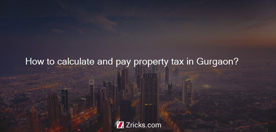 How to calculate and pay property tax in Gurgaon?