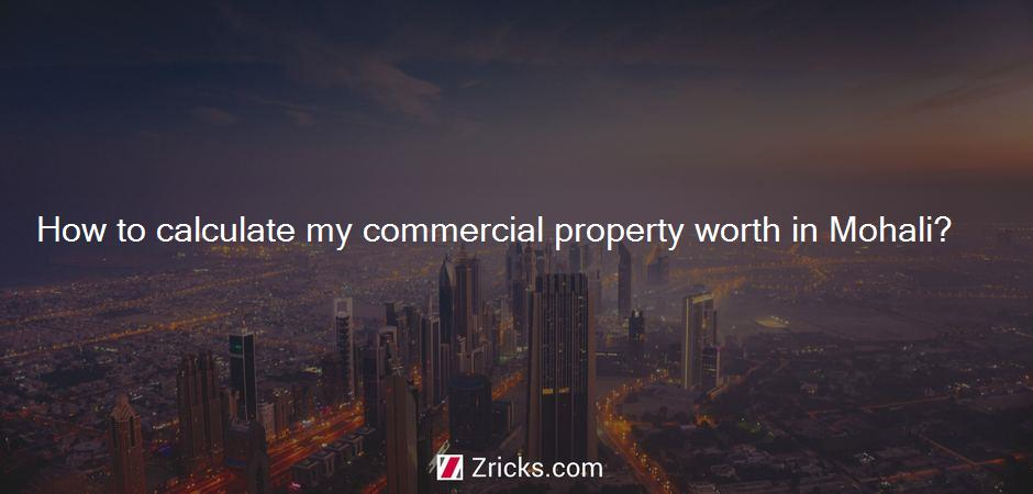How to calculate my commercial property worth in Mohali?