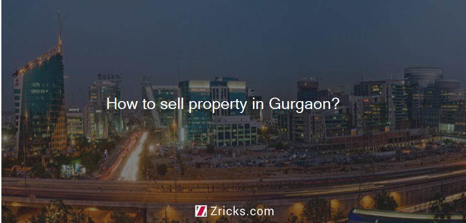 How to sell property in Gurgaon?