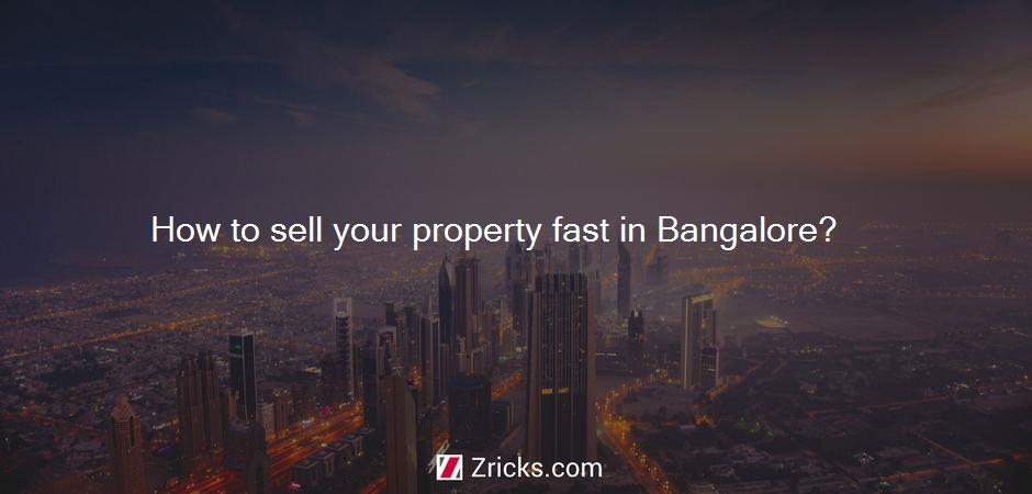 How to sell your property fast in Bangalore?
