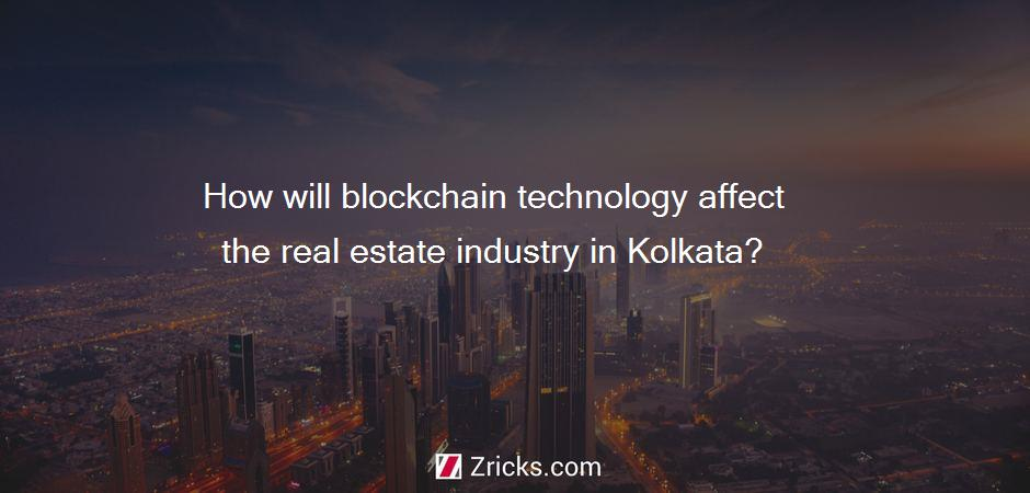 How will blockchain technology affect the real estate industry in Kolkata?