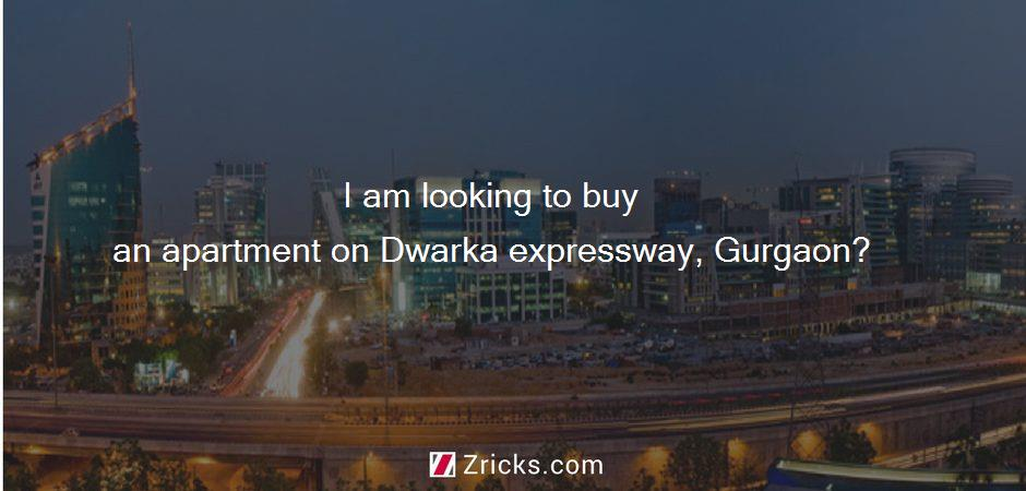 I am looking to buy an apartment on Dwarka expressway, Gurgaon?