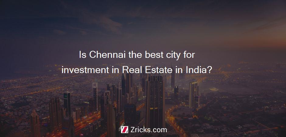 Is Chennai the best city for investment in Real Estate in India?