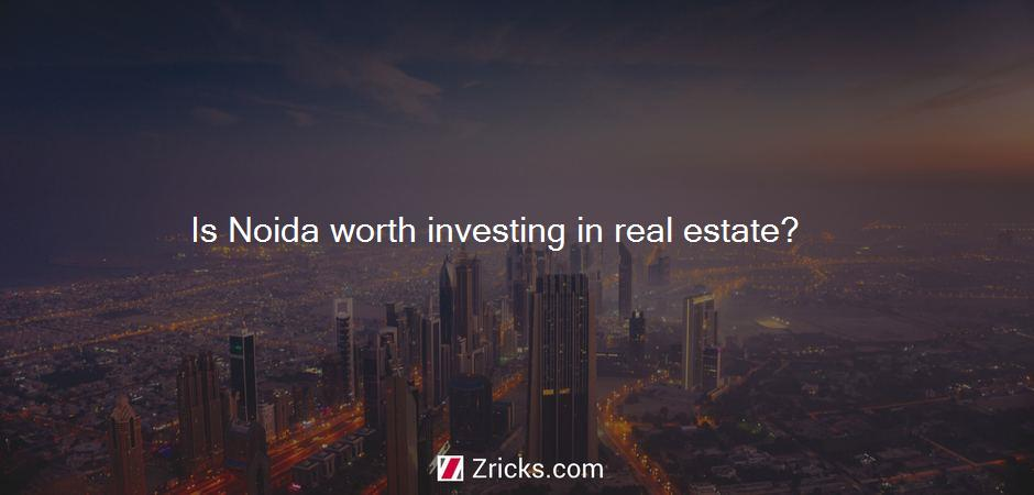 Is Noida worth investing in real estate?