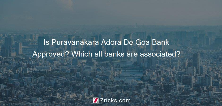 Is Puravanakara Adora De Goa Bank Approved? Which all banks are associated?