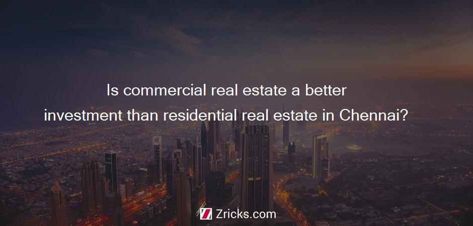 Is commercial real estate a better investment than residential real estate in Chennai?