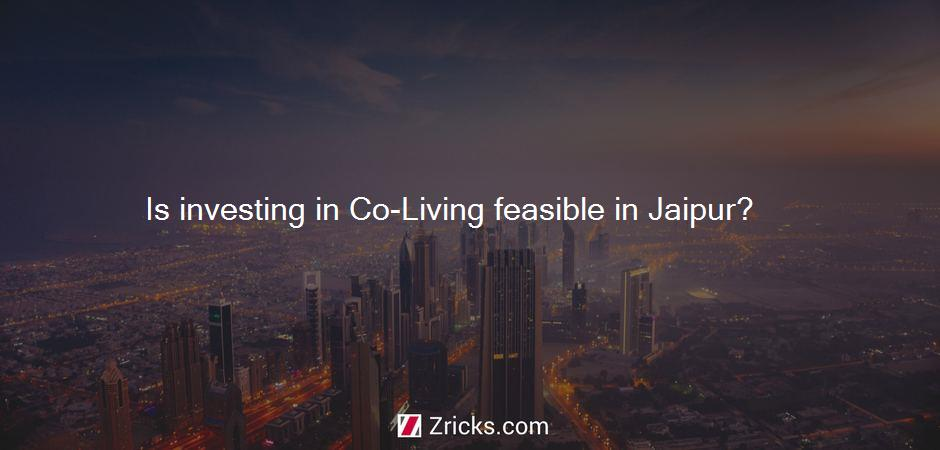 Is investing in Co-Living feasible in Jaipur?