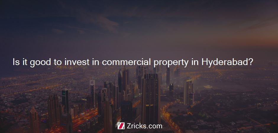 Is it good to invest in commercial property in Hyderabad?