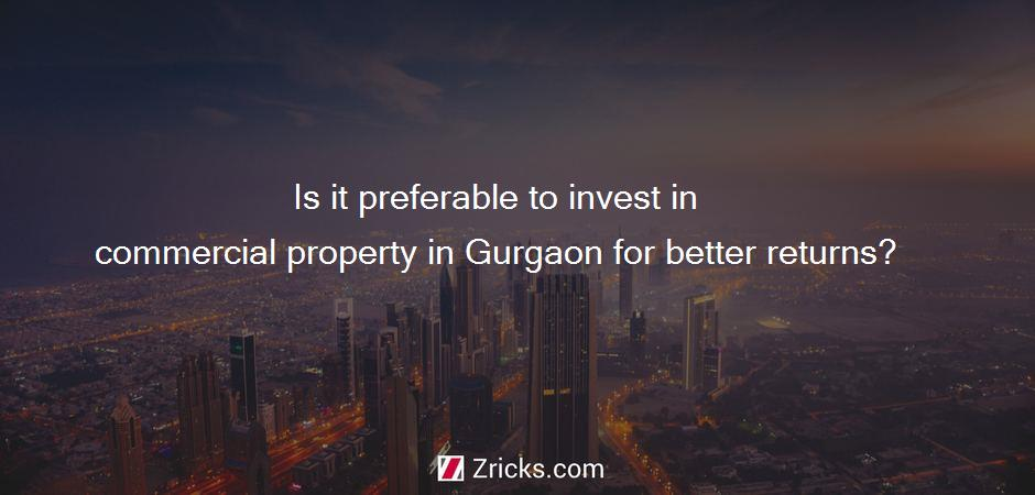 Is it preferable to invest in commercial property in Gurgaon for better returns?
