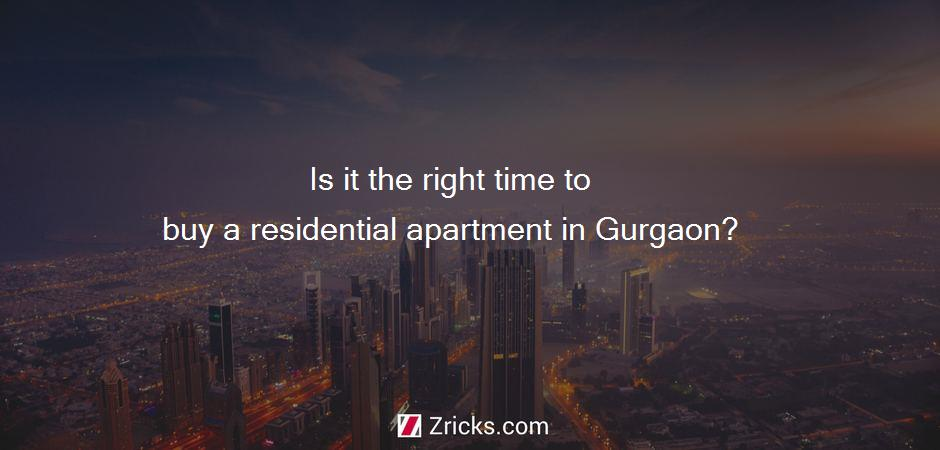 Is it the right time to buy a residential apartment in Gurgaon?
