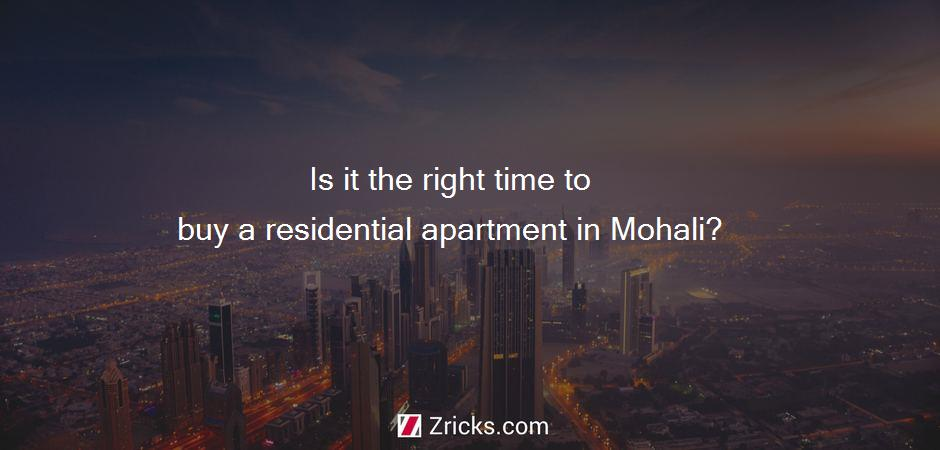 Is it the right time to buy a residential apartment in Mohali?