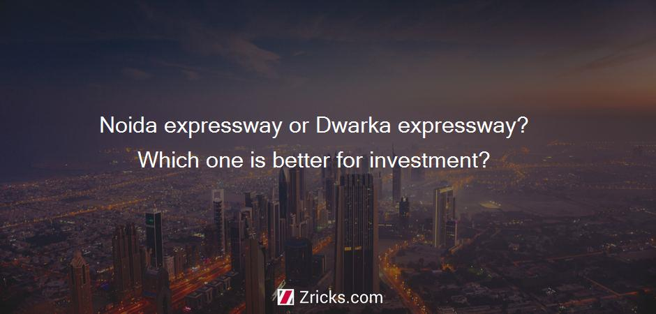 Noida expressway or Dwarka expressway? Which one is better for investment?