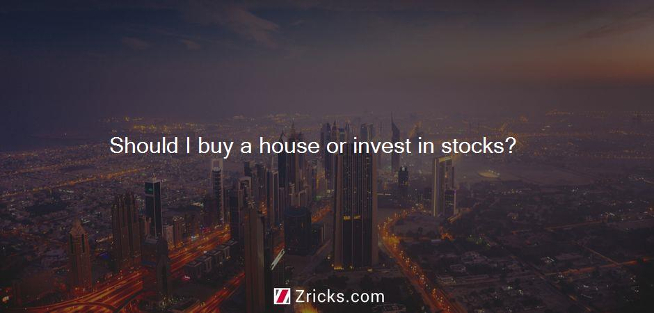 Should I buy a house or invest in stocks?