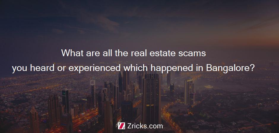What are all the real estate scams you heard or experienced which happened in Bangalore?