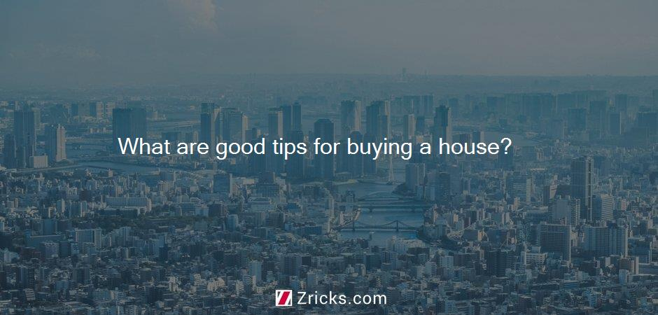 What are good tips for buying a house?