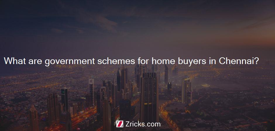 What are government schemes for home buyers in Chennai?