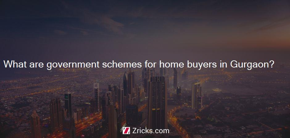 What are government schemes for home buyers in Gurgaon?