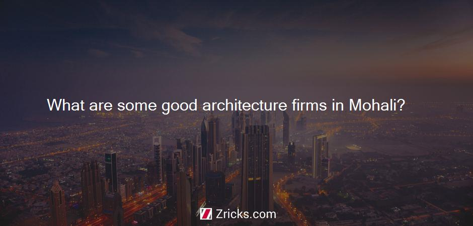 What are some good architecture firms in Mohali?