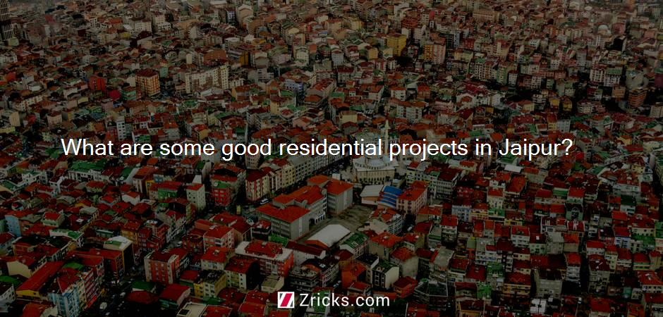 What are some good residential projects in Jaipur?