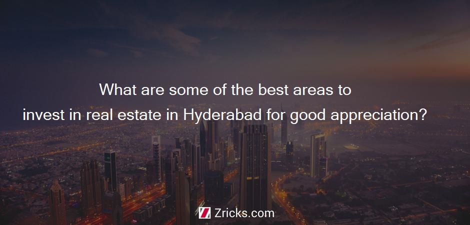 What are some of the best areas to invest in real estate in Hyderabad for good appreciation?