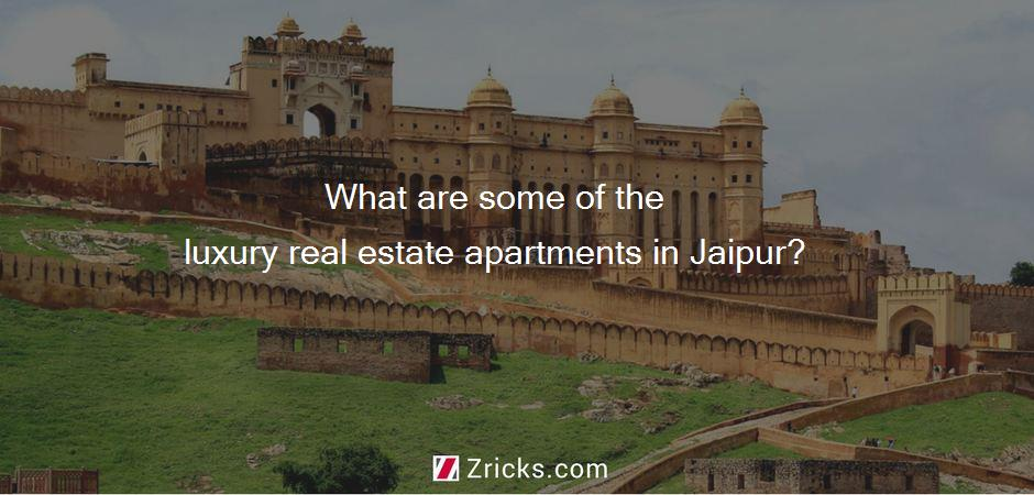 What are some of the luxury real estate apartments in Jaipur?