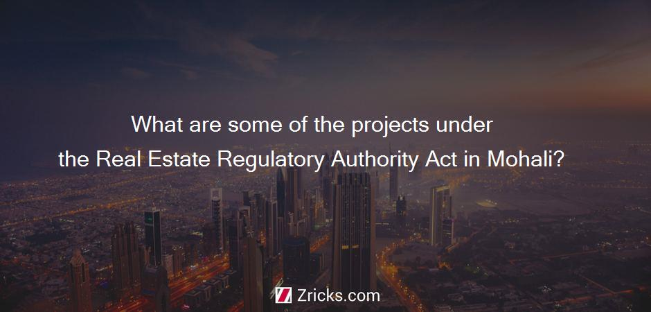 What are some of the projects under the Real Estate Regulatory Authority Act in Mohali?
