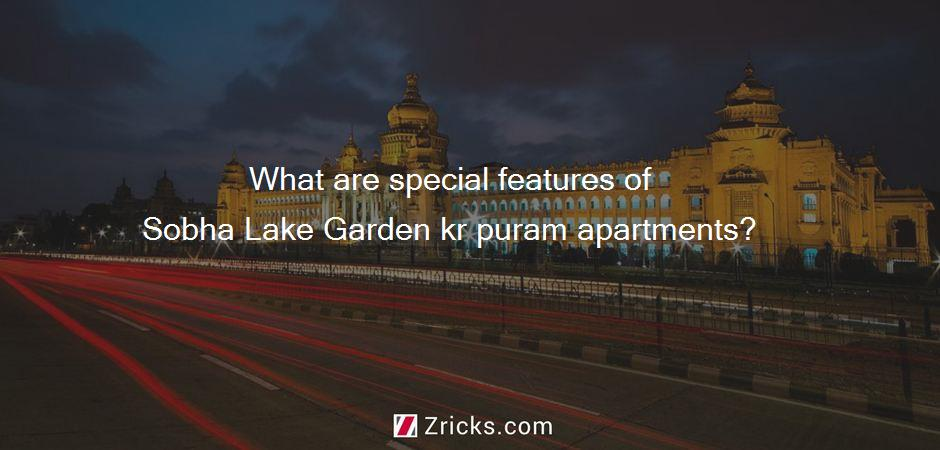 What are special features of Sobha Lake Garden kr puram apartments?