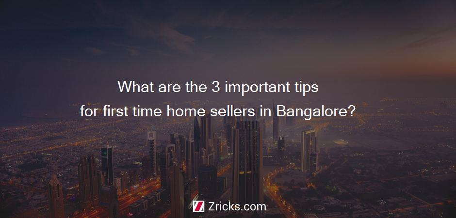 What are the 3 important tips for first time home sellers in Bangalore?