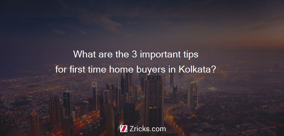 What are the 3 important tips for first time home buyers in Kolkata?