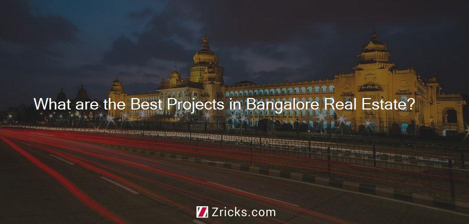 What are the Best Projects in Bangalore Real Estate?