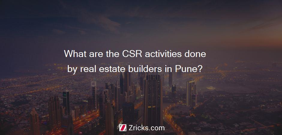 What are the CSR activities done by real estate builders in Pune?
