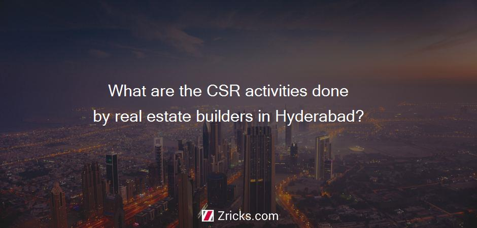 What are the CSR activities done by real estate builders in Hyderabad?