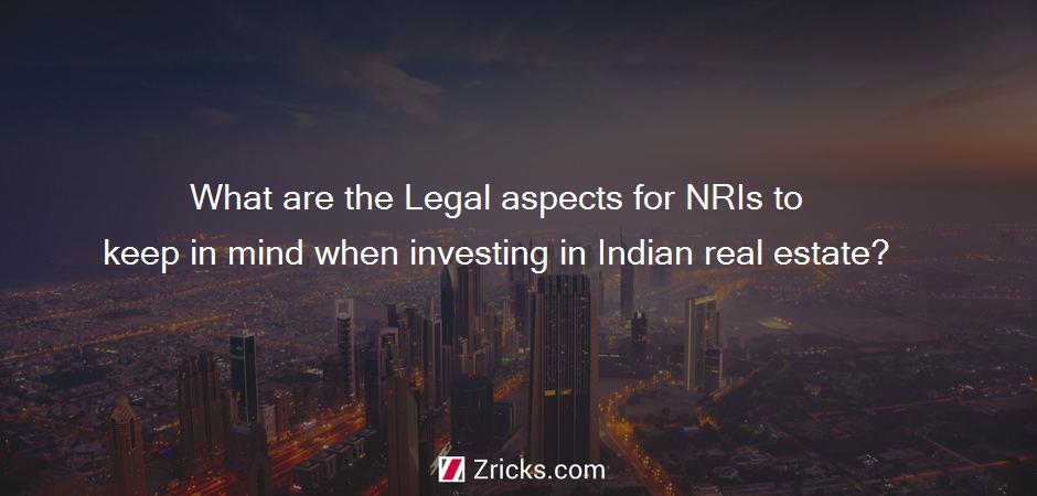 What are the Legal aspects for NRIs to keep in mind when investing in Indian real estate?