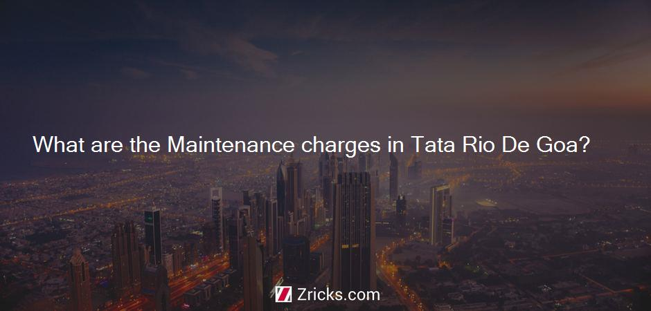 What are the Maintenance charges in Tata Rio De Goa?