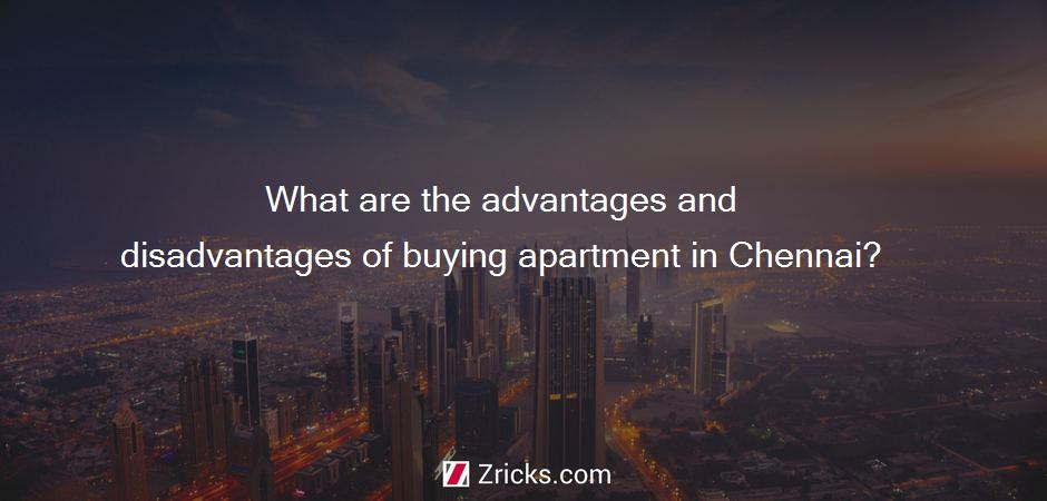 What are the advantages and disadvantages of buying apartment in Chennai?