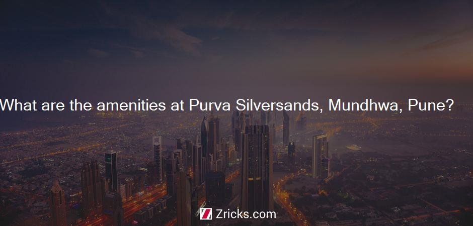 What are the amenities at Purva Silversands, Mundhwa, Pune?