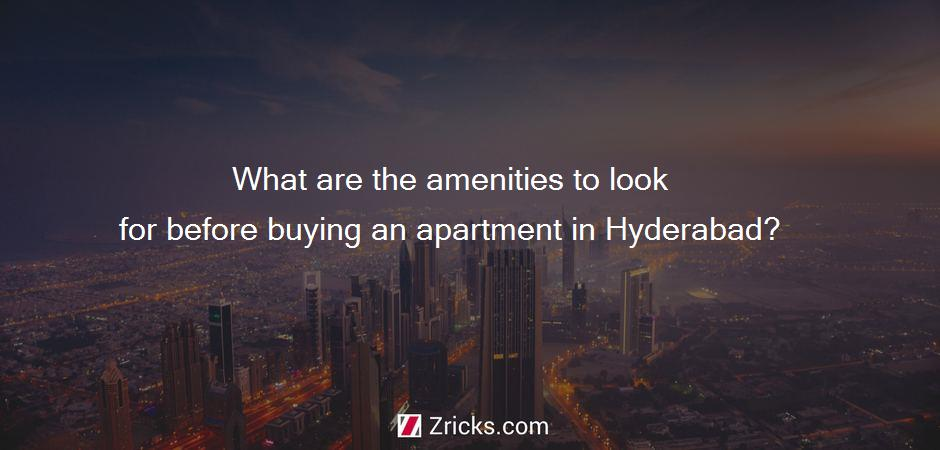 What are the amenities to look for before buying an apartment in Hyderabad?