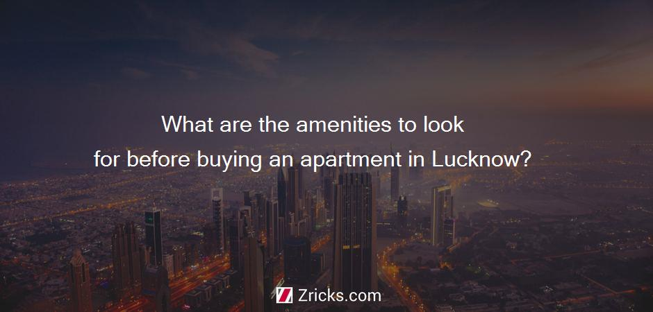 What are the amenities to look for before buying an apartment in Lucknow?