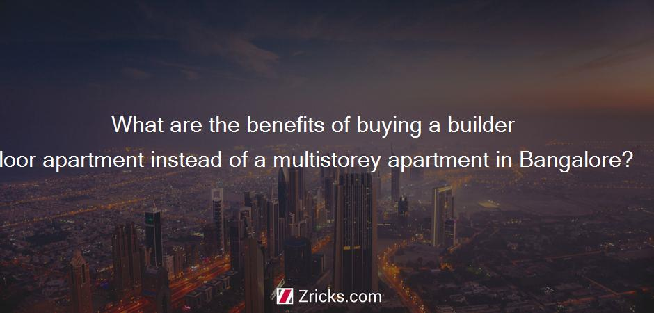 What are the benefits of buying a builder floor apartment instead of a multistorey apartment in Bangalore?