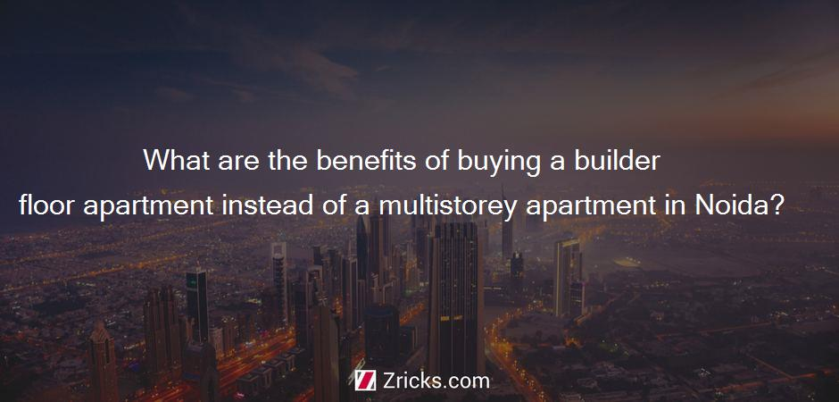 What are the benefits of buying a builder floor apartment instead of a multistorey apartment in Noida?