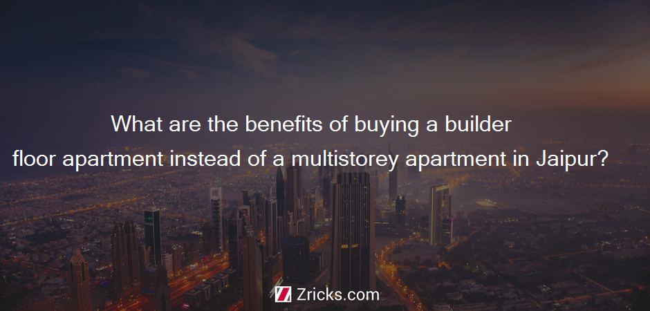 What are the benefits of buying a builder floor apartment instead of a multistorey apartment in Jaipur?