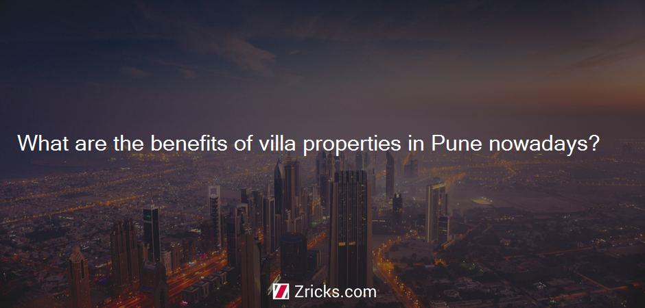 What are the benefits of villa properties in Pune nowadays?