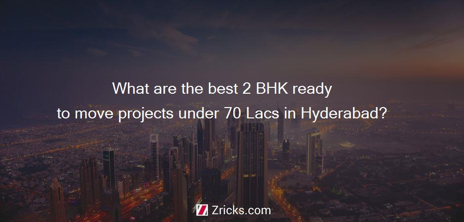 What are the best 2 BHK ready to move projects under 70 Lacs in Hyderabad?