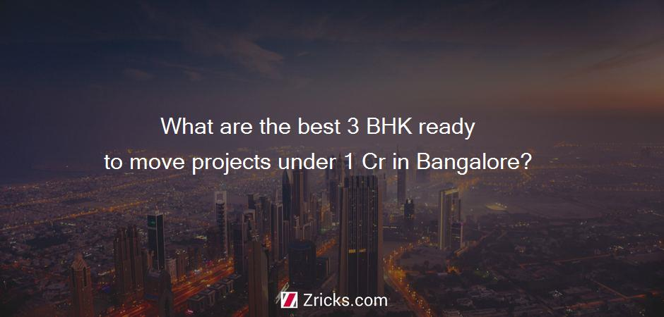 What are the best 3 BHK ready to move projects under 1 Cr in Bangalore?