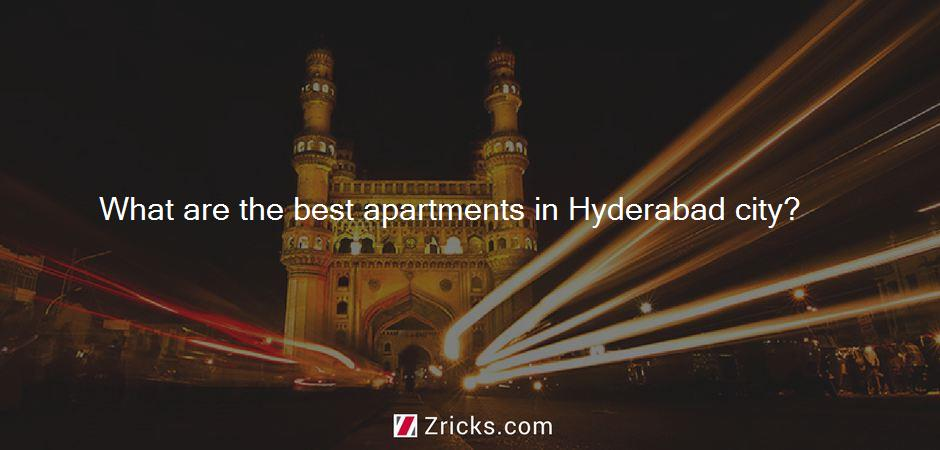 What are the best apartments in Hyderabad city?