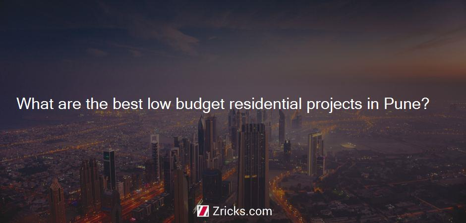 What are the best low budget residential projects in Pune?